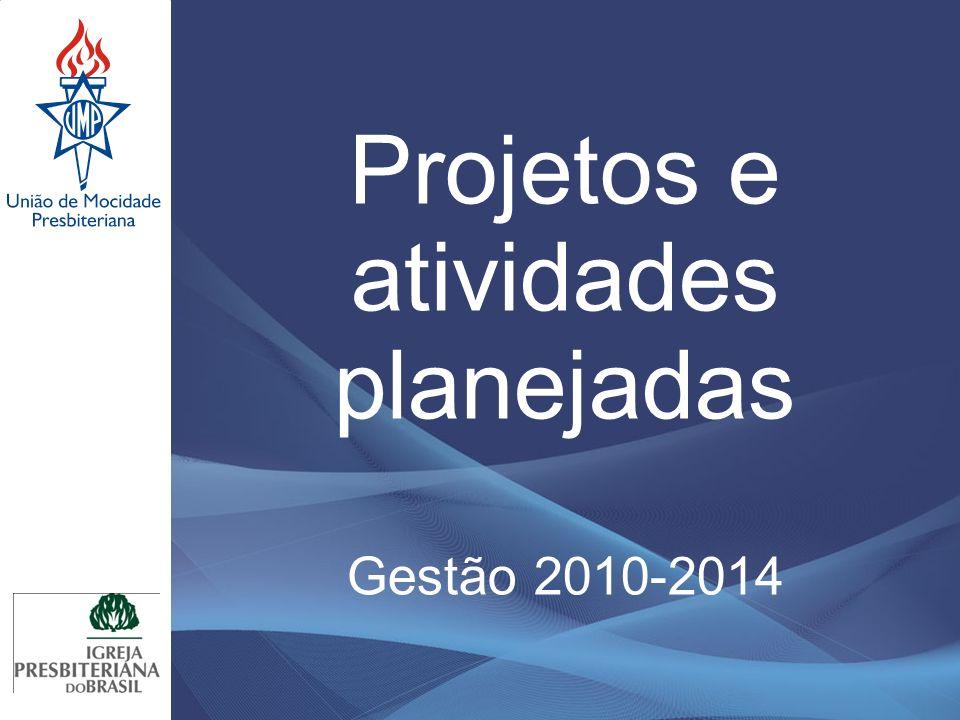 Projetos e atividades planejadas Gestão 2010-2014