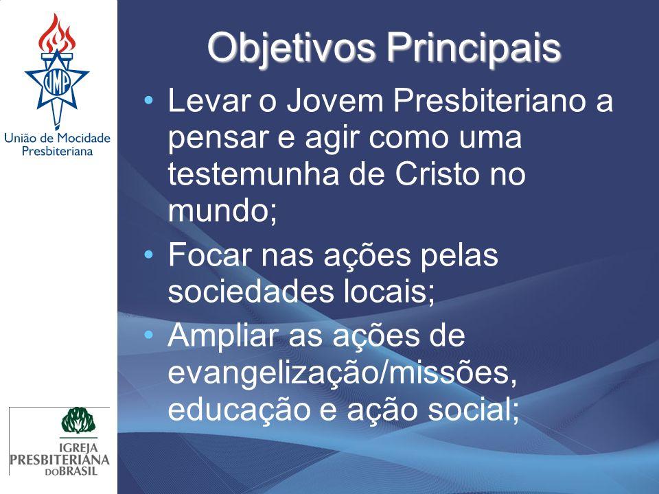 Objetivos Principais Levar o Jovem Presbiteriano a pensar e agir como uma testemunha de Cristo no mundo;