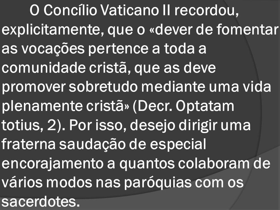 O Concílio Vaticano II recordou, explicitamente, que o «dever de fomentar as vocações pertence a toda a comunidade cristã, que as deve promover sobretudo mediante uma vida plenamente cristã» (Decr.