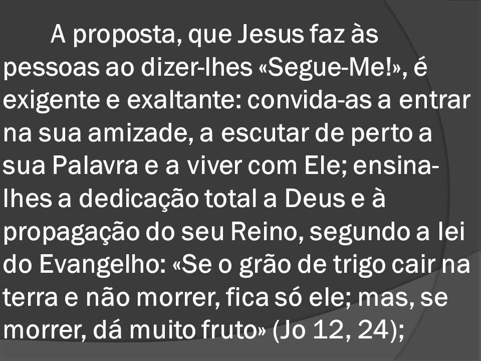 A proposta, que Jesus faz às pessoas ao dizer-lhes «Segue-Me