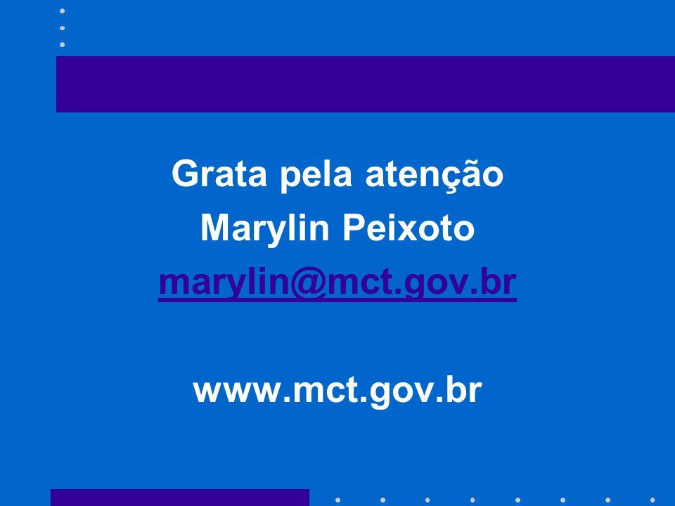 Grata pela atenção Marylin Peixoto marylin@mct.gov.br www.mct.gov.br