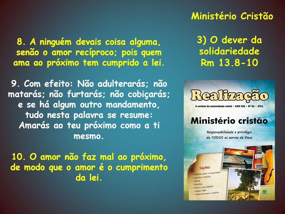 Ministério Cristão 3) O dever da solidariedade Rm 13.8-10