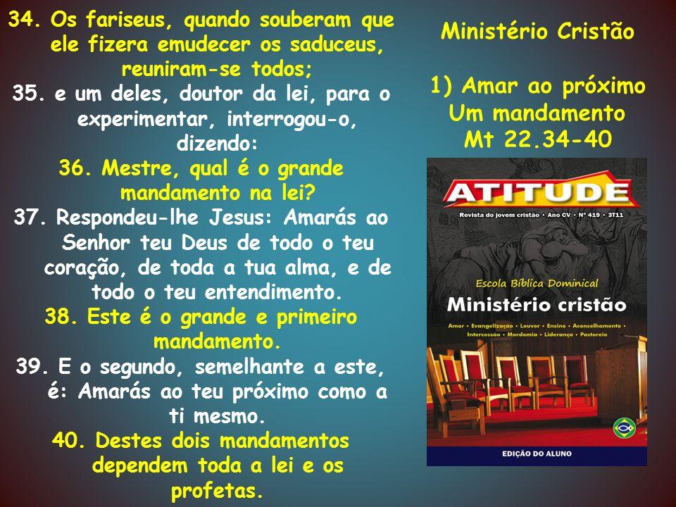 Ministério Cristão 1) Amar ao próximo Um mandamento Mt 22.34-40