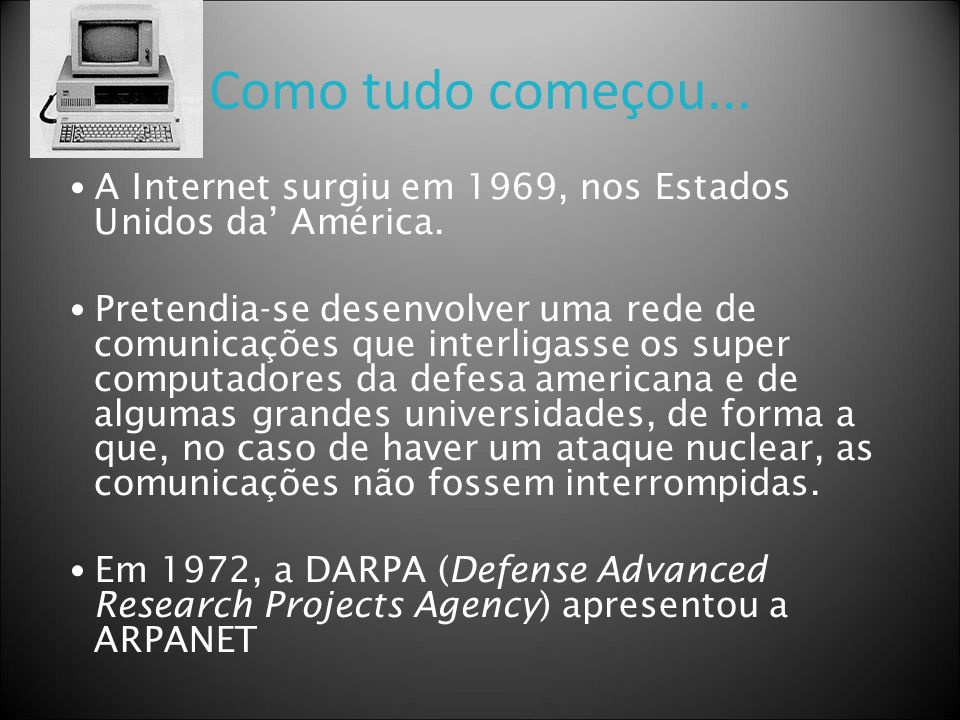 Como tudo começou... • A Internet surgiu em 1969, nos Estados Unidos da' América.