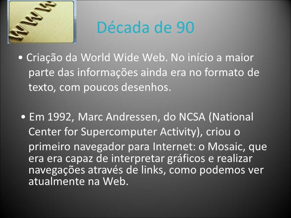 Década de 90 • Criação da World Wide Web. No início a maior