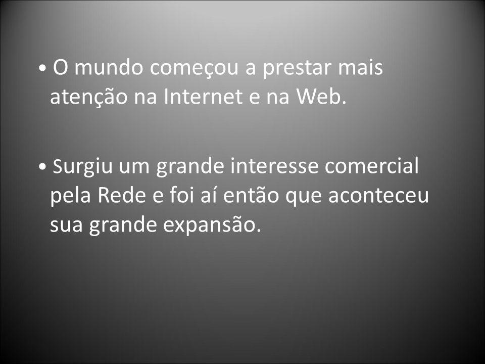 • O mundo começou a prestar mais atenção na Internet e na Web.