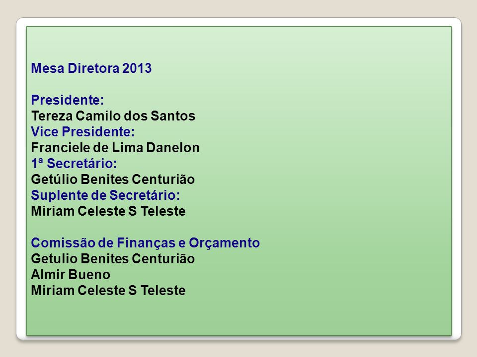 Mesa Diretora 2013 Presidente: Tereza Camilo dos Santos. Vice Presidente: Franciele de Lima Danelon.