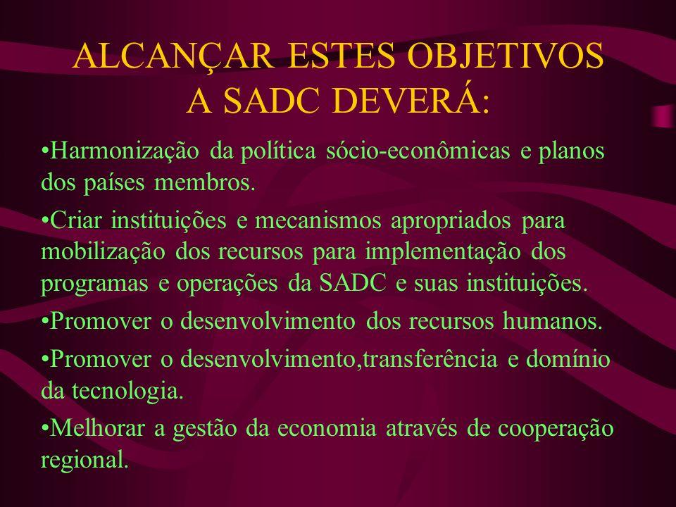 ALCANÇAR ESTES OBJETIVOS A SADC DEVERÁ: