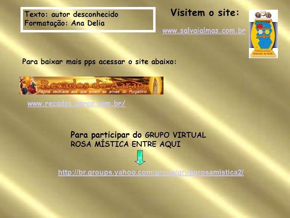 Visitem o site: Texto: autor desconhecido. Formatação: Ana Delia. www.salvaialmas.com.br. Para baixar mais pps acessar o site abaixo: