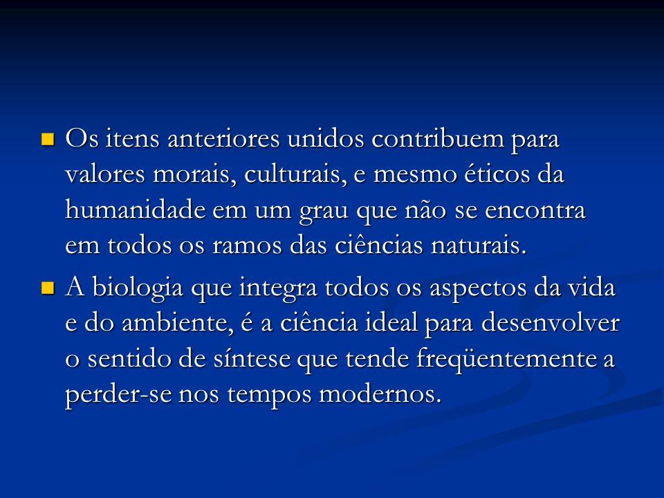 Os itens anteriores unidos contribuem para valores morais, culturais, e mesmo éticos da humanidade em um grau que não se encontra em todos os ramos das ciências naturais.