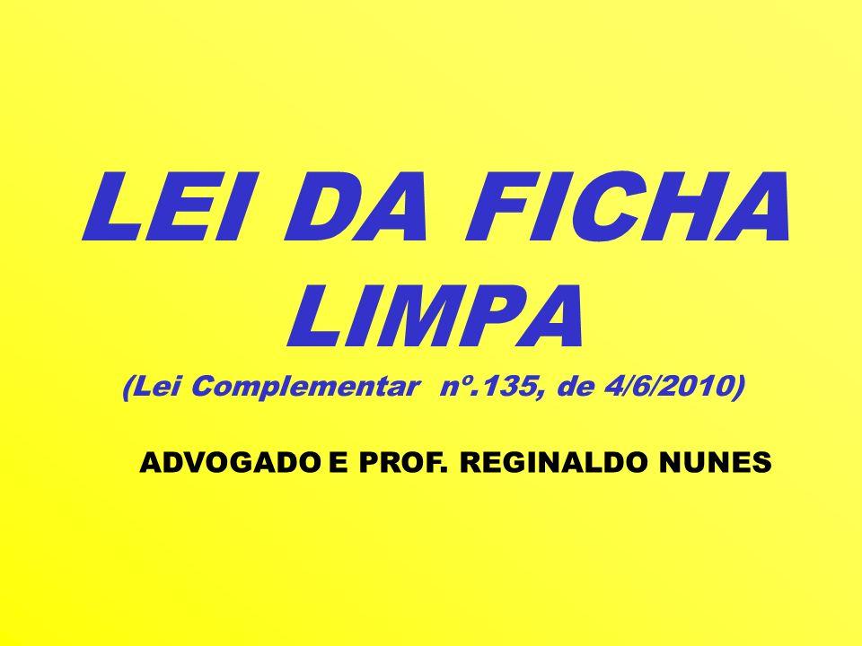 LEI DA FICHA LIMPA (Lei Complementar nº.135, de 4/6/2010)