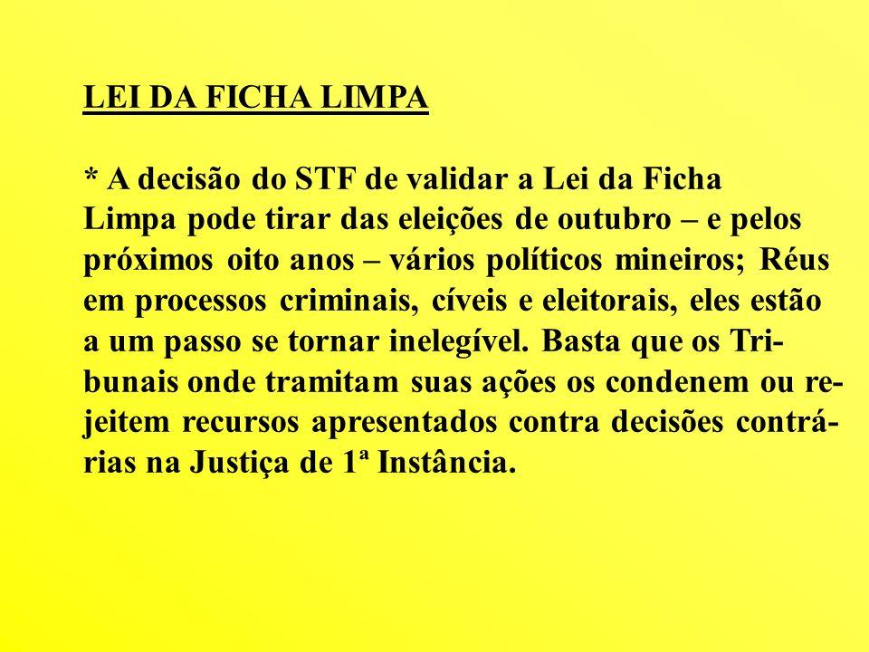LEI DA FICHA LIMPA * A decisão do STF de validar a Lei da Ficha. Limpa pode tirar das eleições de outubro – e pelos.