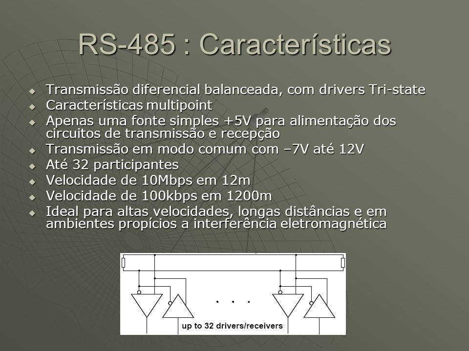 RS-485 : Características Transmissão diferencial balanceada, com drivers Tri-state. Características multipoint.