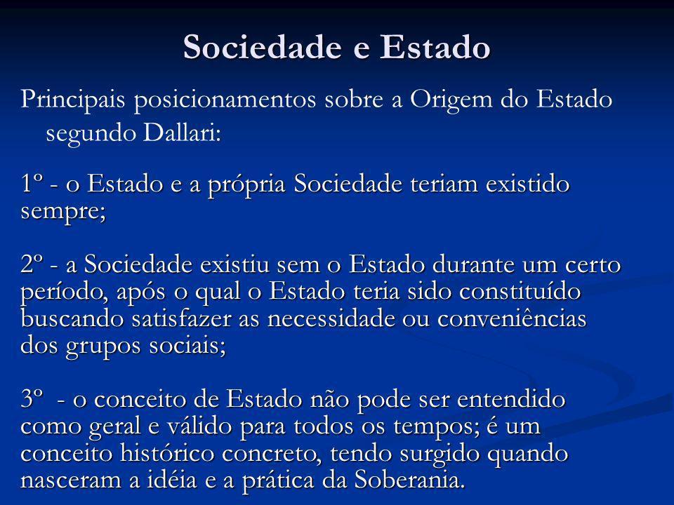 Sociedade e Estado Principais posicionamentos sobre a Origem do Estado segundo Dallari: 1º - o Estado e a própria Sociedade teriam existido sempre;