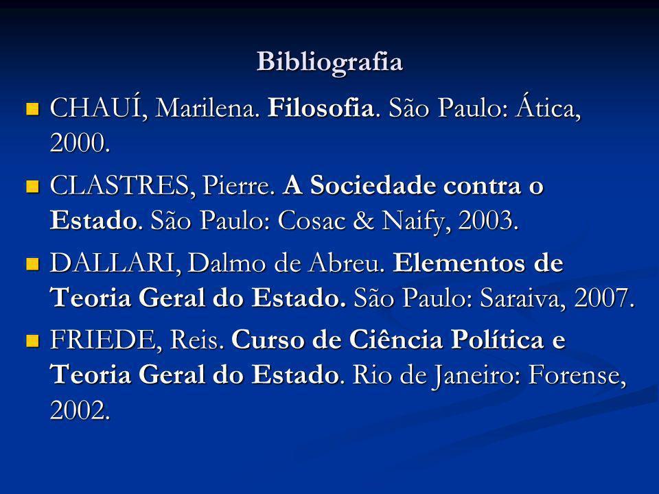 Bibliografia CHAUÍ, Marilena. Filosofia. São Paulo: Ática, 2000. CLASTRES, Pierre. A Sociedade contra o Estado. São Paulo: Cosac & Naify, 2003.
