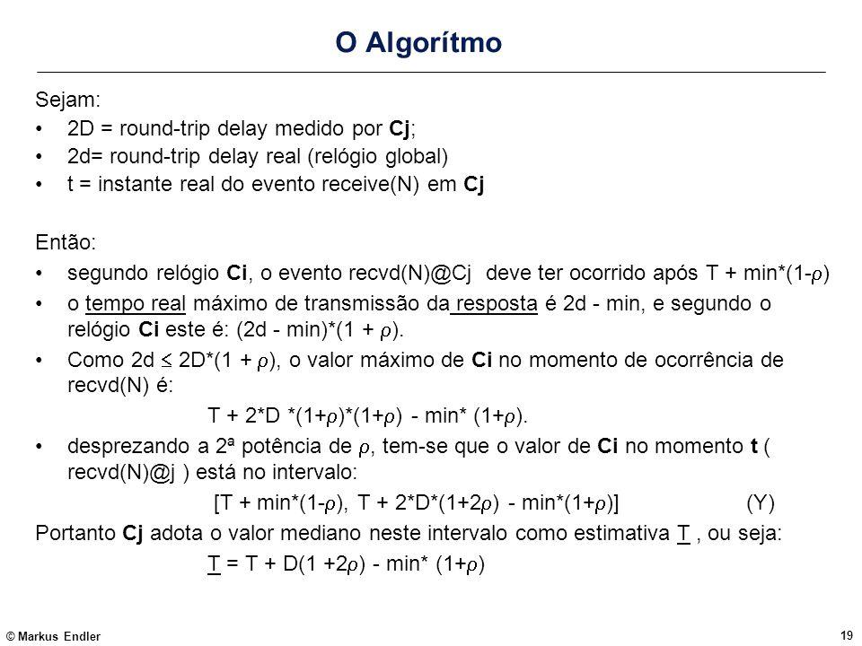 O Algorítmo Sejam: 2D = round-trip delay medido por Cj;