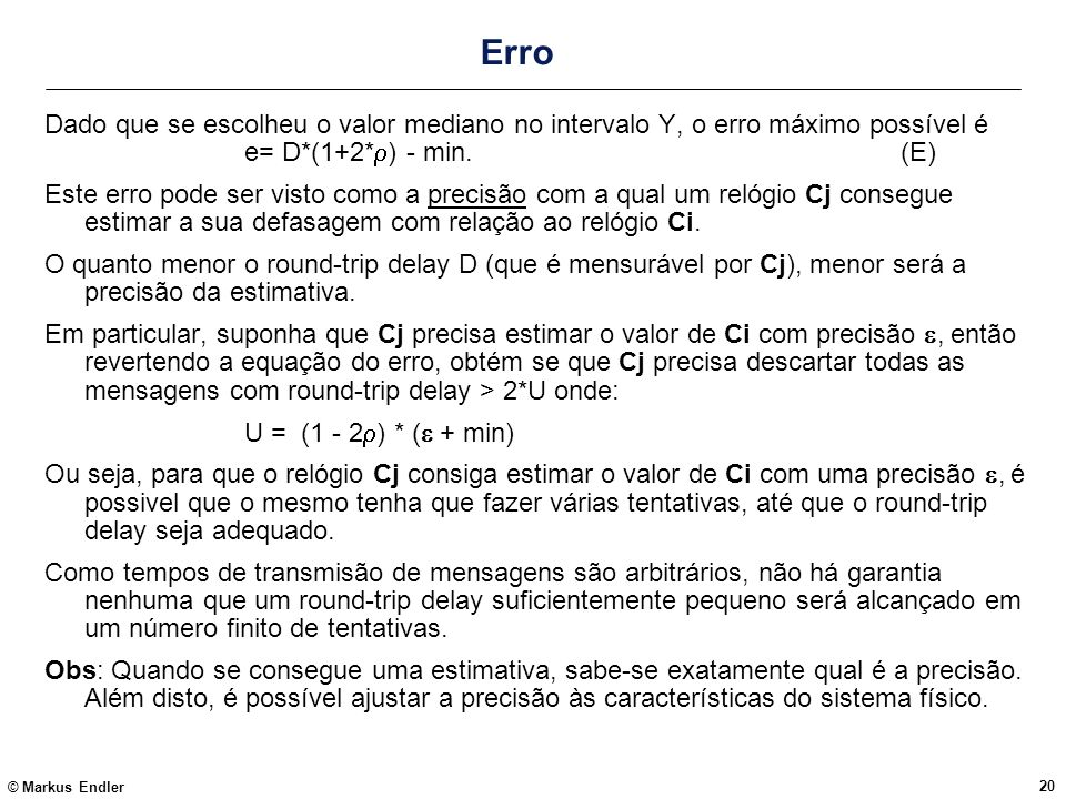 Erro Dado que se escolheu o valor mediano no intervalo Y, o erro máximo possível é e= D*(1+2*) - min. (E)