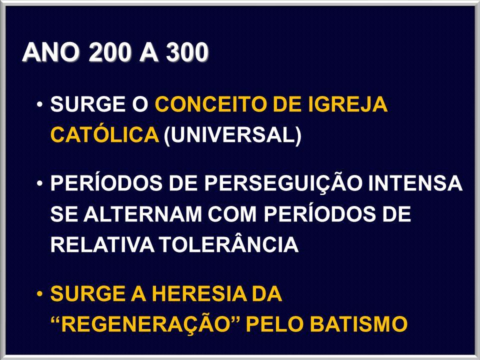 ANO 200 A 300 SURGE O CONCEITO DE IGREJA CATÓLICA (UNIVERSAL)