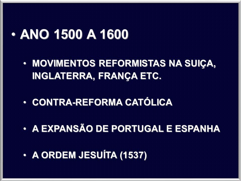 ANO 1500 A 1600 MOVIMENTOS REFORMISTAS NA SUIÇA, INGLATERRA, FRANÇA ETC. CONTRA-REFORMA CATÓLICA.