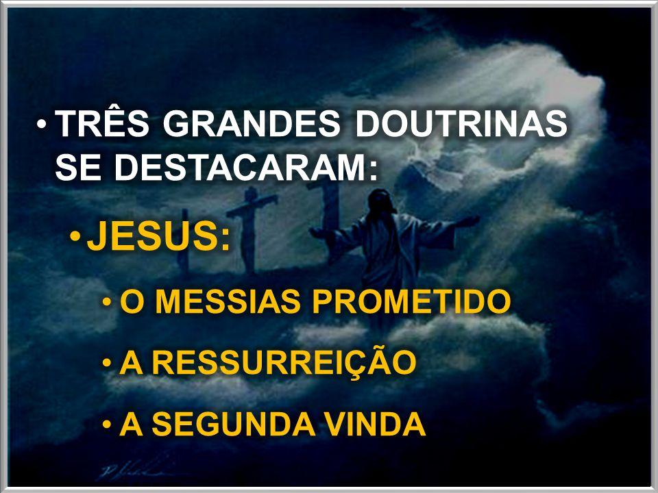 JESUS: TRÊS GRANDES DOUTRINAS SE DESTACARAM: O MESSIAS PROMETIDO
