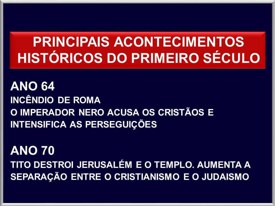 PRINCIPAIS ACONTECIMENTOS HISTÓRICOS DO PRIMEIRO SÉCULO