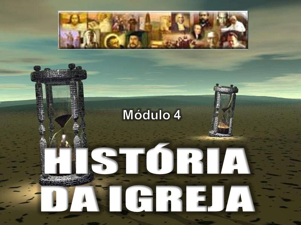 Módulo 4 HISTÓRIA DA IGREJA