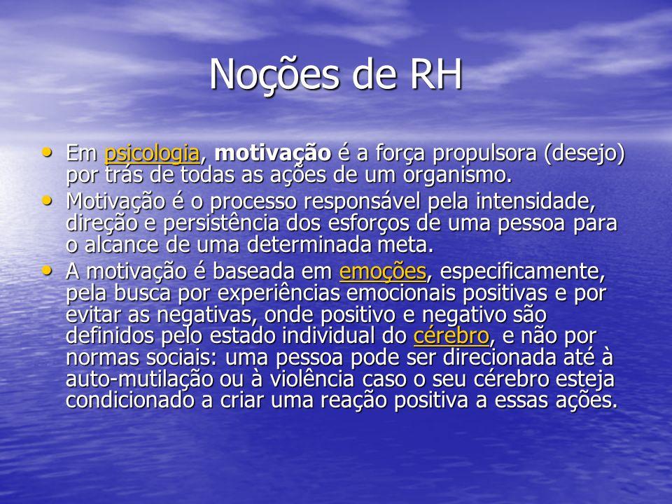 Noções de RH Em psicologia, motivação é a força propulsora (desejo) por trás de todas as ações de um organismo.