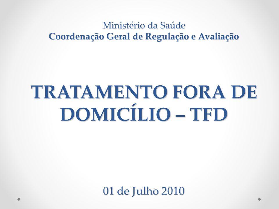 Ministério da Saúde Coordenação Geral de Regulação e Avaliação TRATAMENTO FORA DE DOMICÍLIO – TFD 01 de Julho 2010