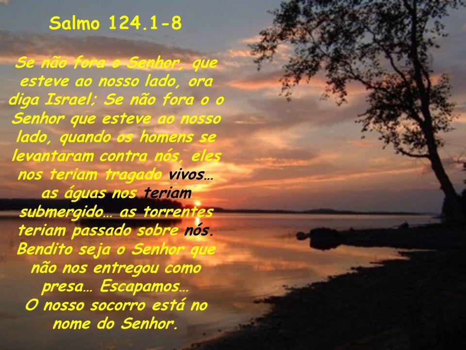 O nosso socorro está no nome do Senhor.