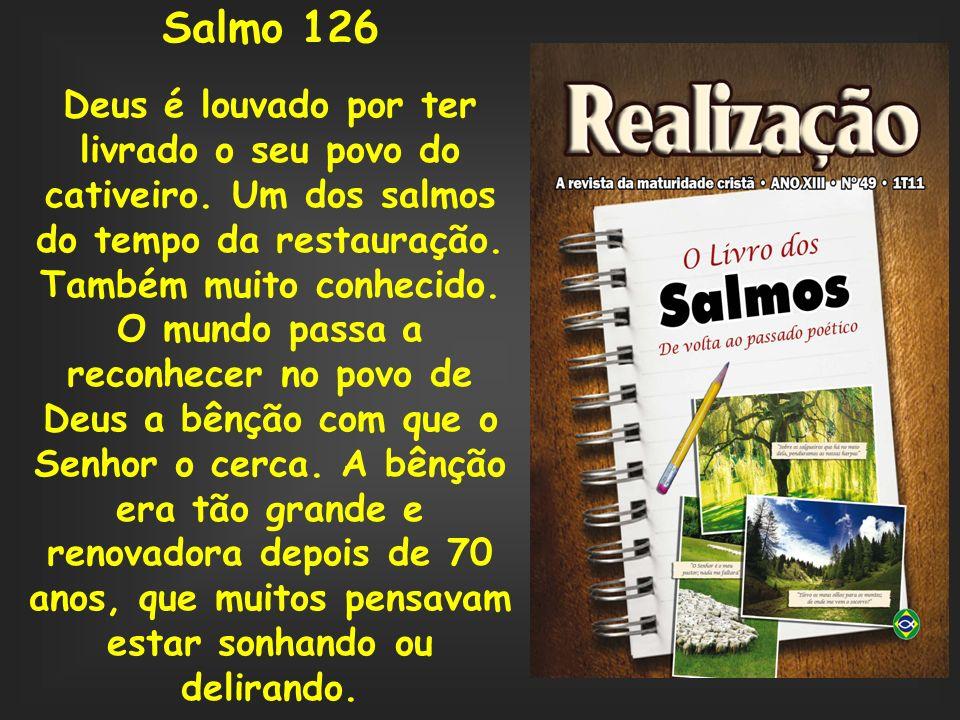 Salmo 126Deus é louvado por ter livrado o seu povo do cativeiro. Um dos salmos do tempo da restauração.