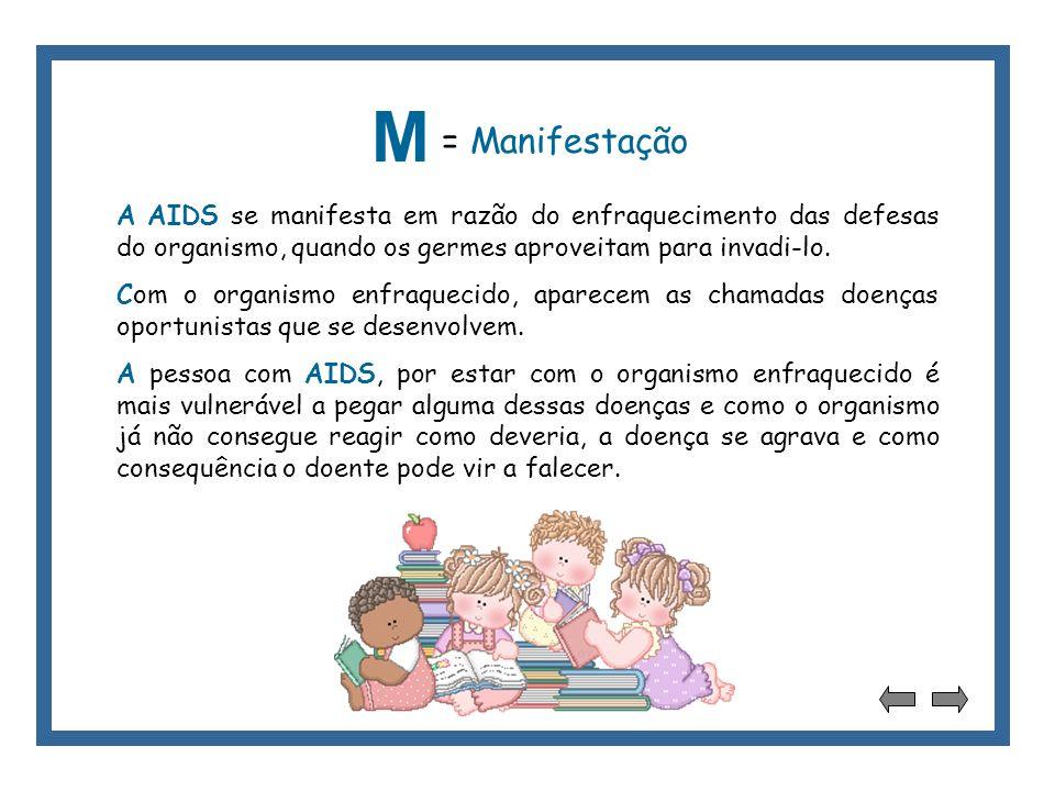 M = Manifestação. A AIDS se manifesta em razão do enfraquecimento das defesas do organismo, quando os germes aproveitam para invadi-lo.