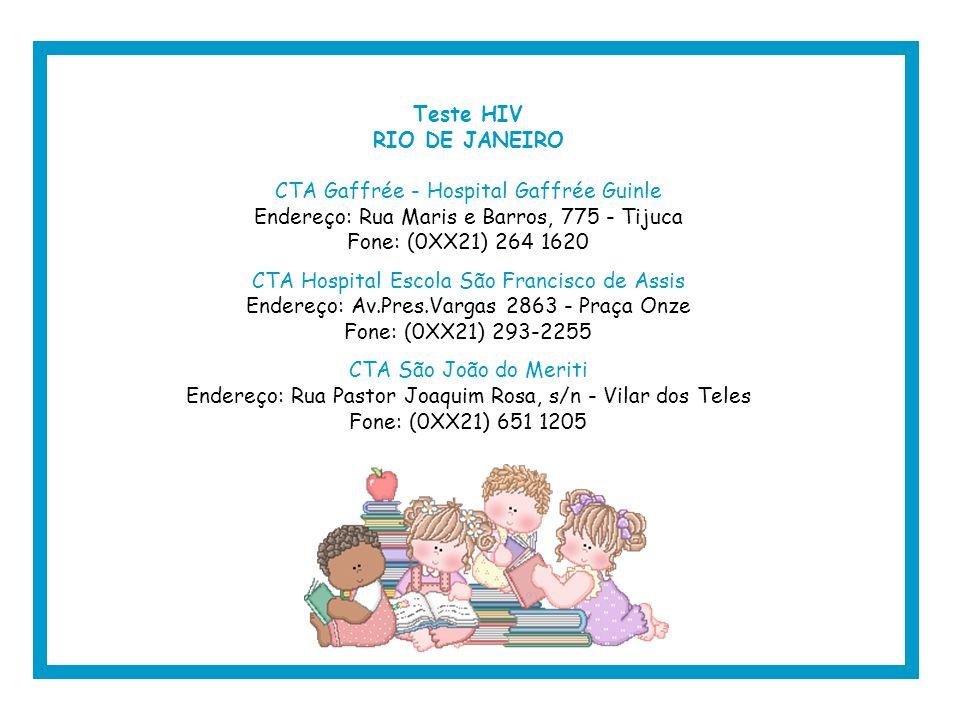 Teste HIV RIO DE JANEIRO CTA Gaffrée - Hospital Gaffrée Guinle Endereço: Rua Maris e Barros, 775 - Tijuca Fone: (0XX21) 264 1620