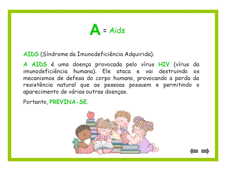 A = Aids AIDS (Síndrome da Imunodeficiência Adquirida).
