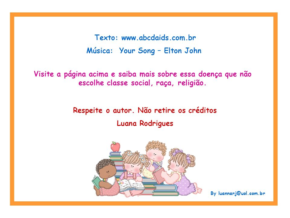 Texto: www.abcdaids.com.br Música: Your Song – Elton John