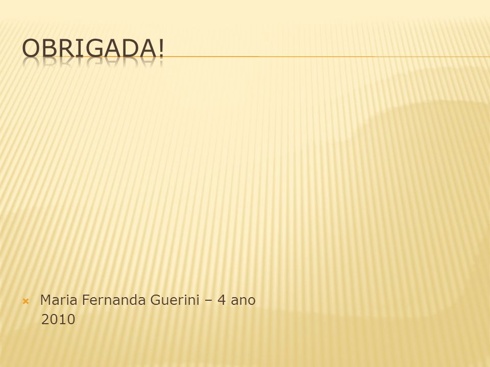 Obrigada! Maria Fernanda Guerini – 4 ano 2010