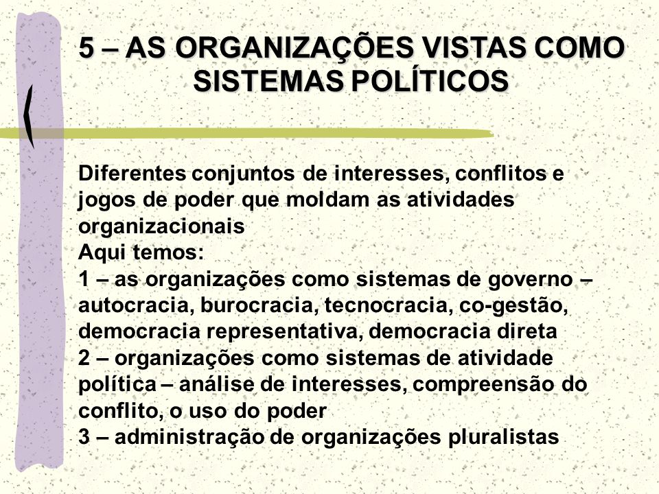 5 – AS ORGANIZAÇÕES VISTAS COMO SISTEMAS POLÍTICOS