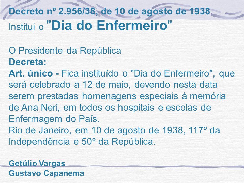 Decreto nº 2.956/38, de 10 de agosto de 1938 Institui o Dia do Enfermeiro