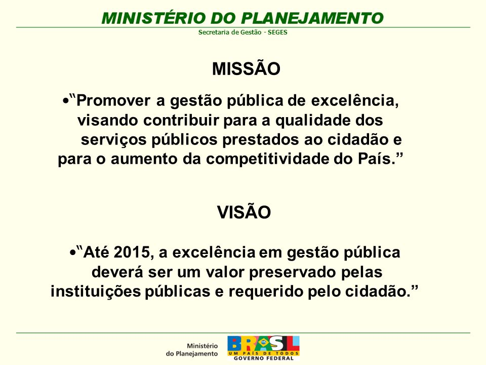 MISSÃO VISÃO Promover a gestão pública de excelência,