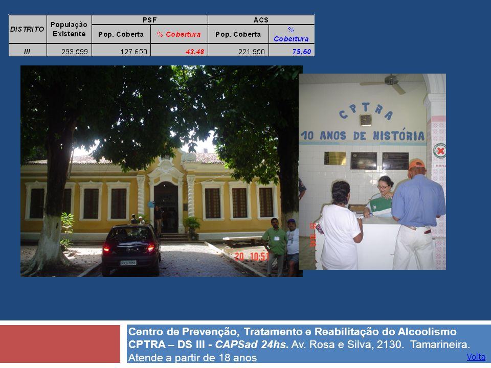 Centro de Prevenção, Tratamento e Reabilitação do Alcoolismo CPTRA – DS III - CAPSad 24hs. Av. Rosa e Silva, 2130. Tamarineira. Atende a partir de 18 anos