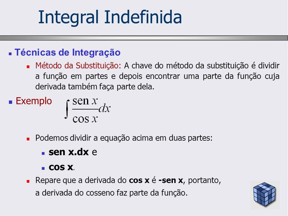Integral Indefinida Exemplo sen x.dx e cos x. Técnicas de Integração