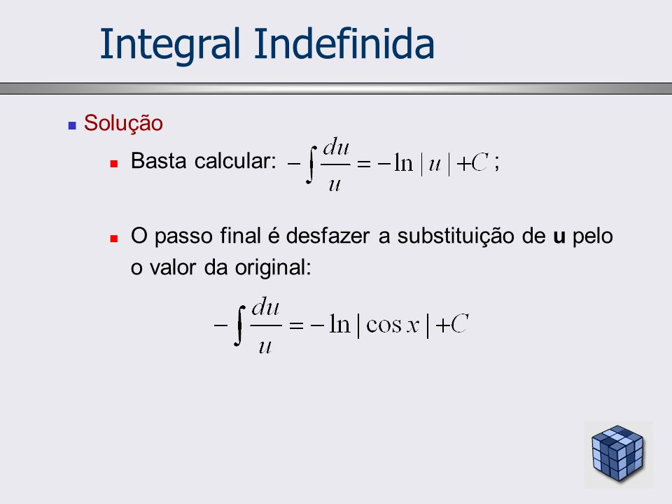 Integral Indefinida Solução Basta calcular: ;