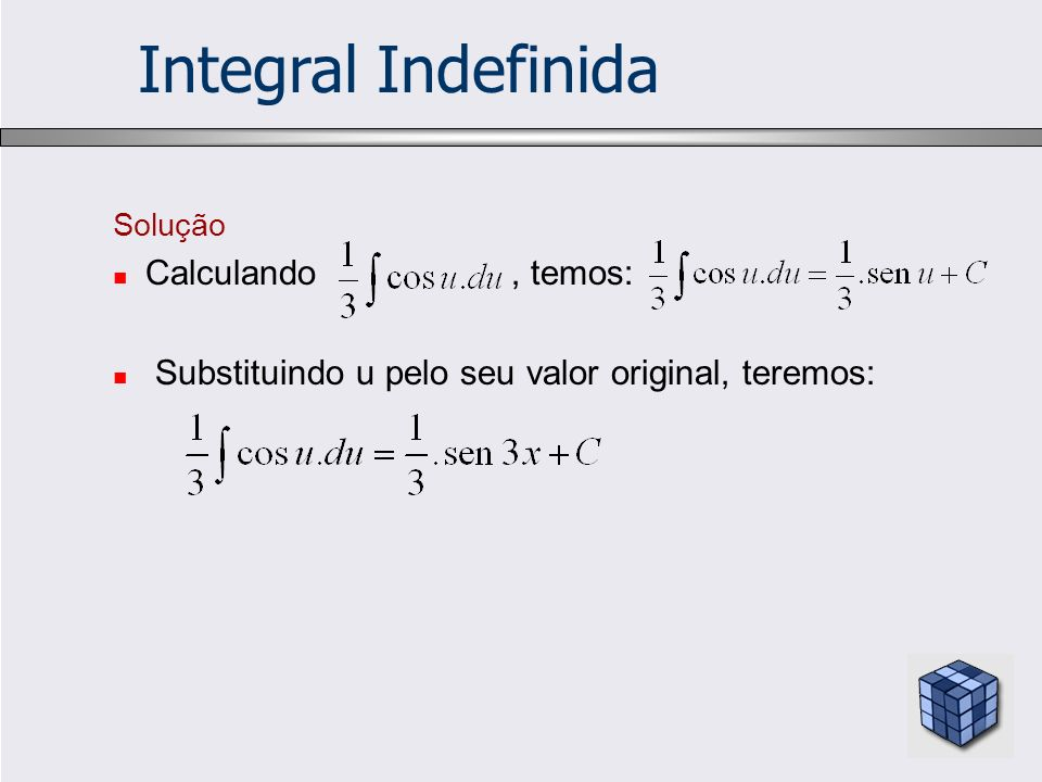 Integral Indefinida Calculando , temos: