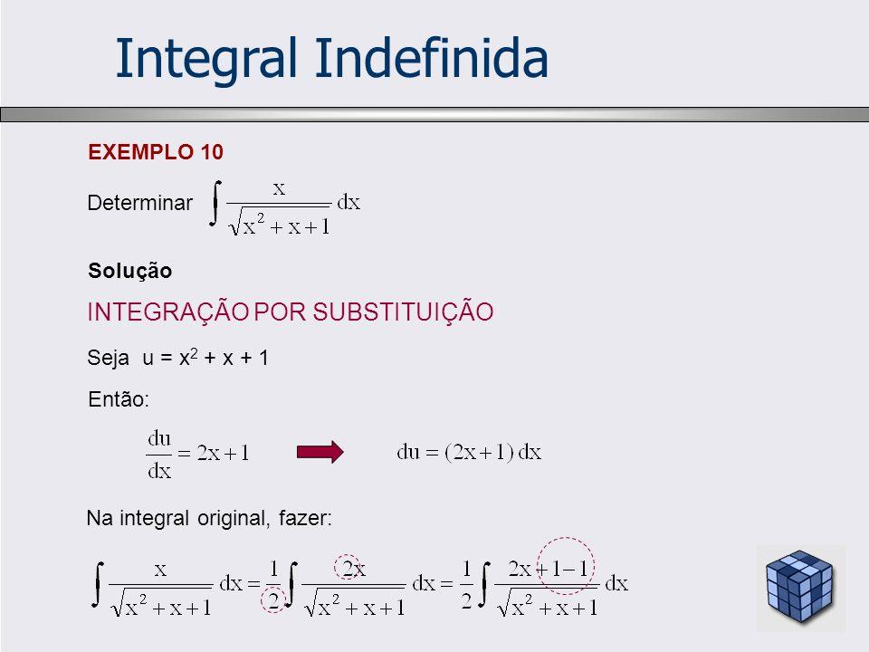 Integral Indefinida INTEGRAÇÃO POR SUBSTITUIÇÃO EXEMPLO 10 Determinar