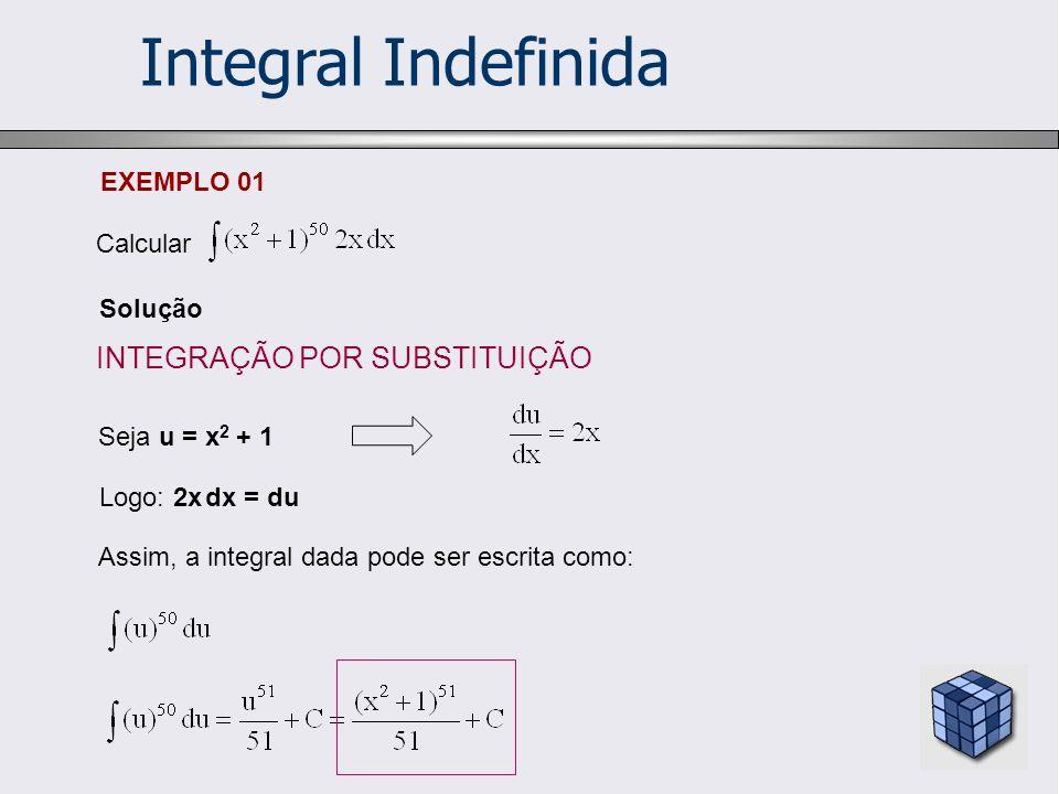 Integral Indefinida INTEGRAÇÃO POR SUBSTITUIÇÃO EXEMPLO 01 Calcular