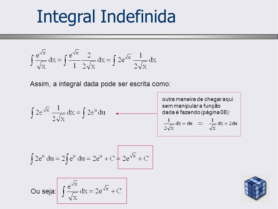 Integral Indefinida Assim, a integral dada pode ser escrita como: