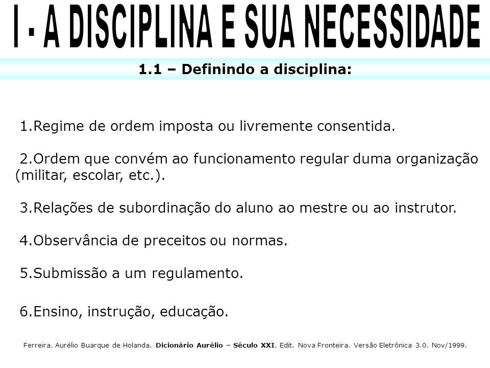 I - A DISCIPLINA E SUA NECESSIDADE 1.1 – Definindo a disciplina: