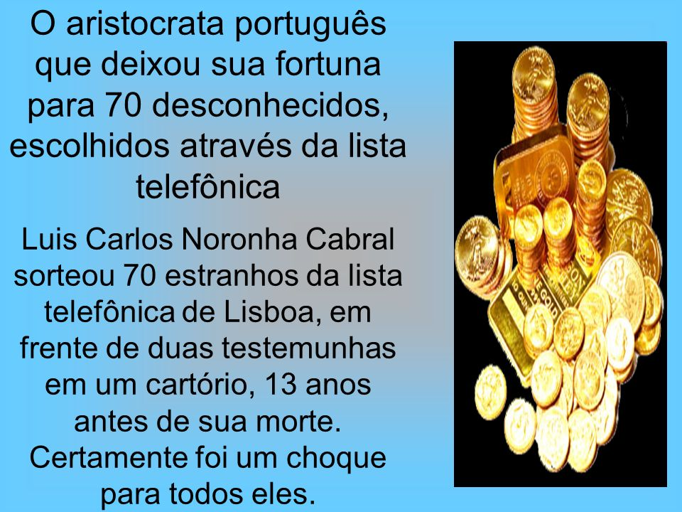 O aristocrata português que deixou sua fortuna para 70 desconhecidos, escolhidos através da lista telefônica