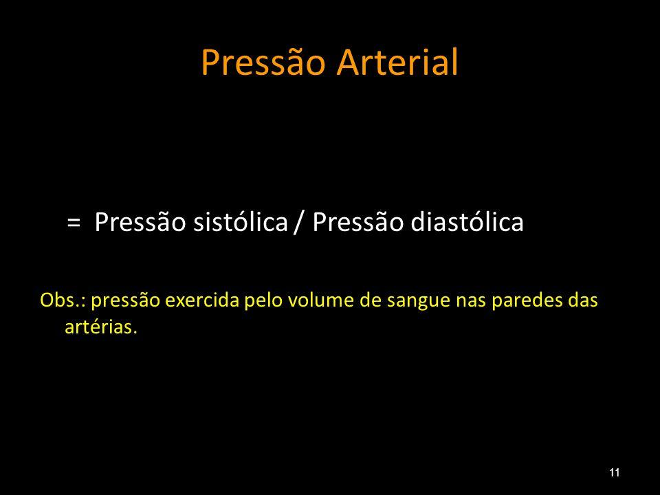 Pressão Arterial = Pressão sistólica / Pressão diastólica