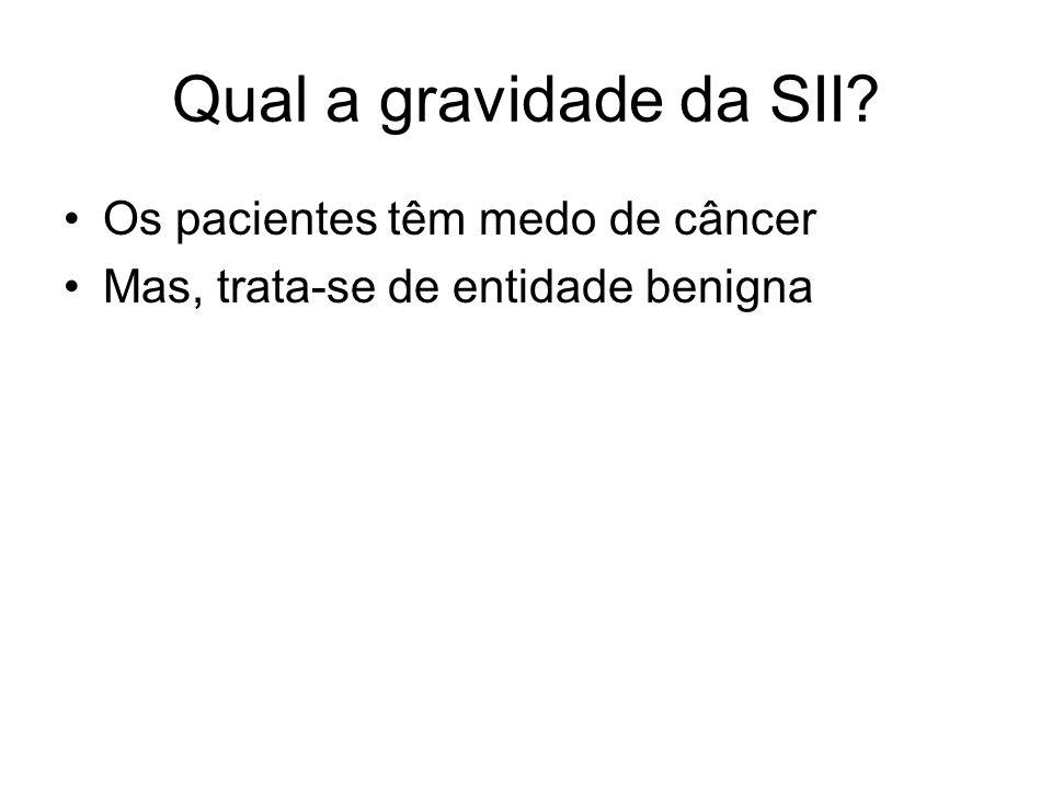 Qual a gravidade da SII Os pacientes têm medo de câncer