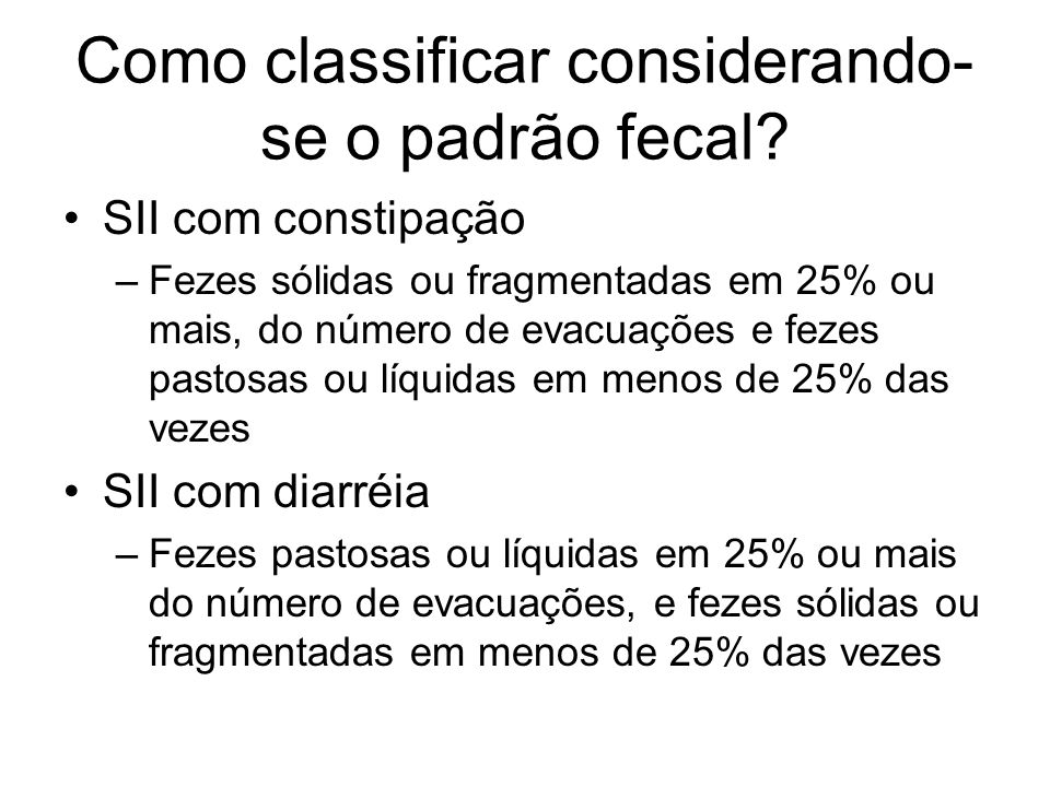 Como classificar considerando-se o padrão fecal